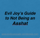 Instruction Guide to Not Being an Asshat…..